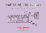 Writes of the Church: Gripes and Grumbles of People in the Pews [9780857465771]