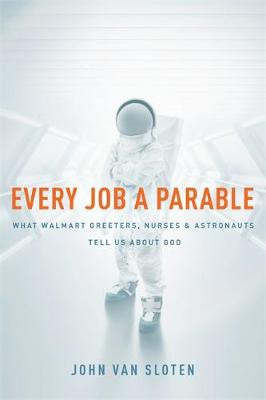 Every Job a Parable: What Farmers, Nurses and Astronauts Tell Us about God cover photo