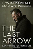 The Last Arrow: Save Nothing for the Next Life [9781601429537]