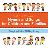 Glory to God - Hymns and Songs for Children and Families: Singing Faith All Day Long cover photo
