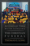 Accompany Them with Singing--The Christian Funeral cover photo