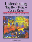 Understanding the Holy Temple Jesus Knew: The Background to Key Gospel Events cover photo