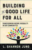 Building the Good Life for All: Transforming Income Inequality in Our Communities cover photo
