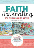 Faith Journaling for the Inspired Artist: Inspiring Bible art journaling projects and ideas to affirm your faith through creative expression and meditative reflection cover photo