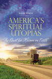 America's Spiritual Utopias: The Quest for Heaven on Earth cover photo