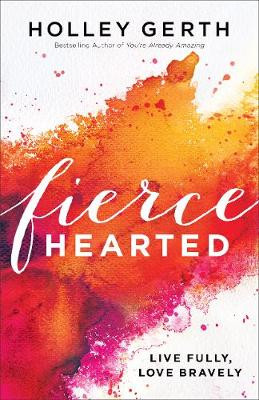 Fiercehearted: Live Fully, Love Bravely cover photo