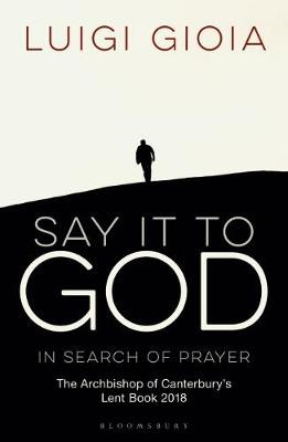 Say it to God: In Search of Prayer: The Archbishop of Canterbury's Lent Book 2018 cover photo
