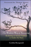 The Wisdom Way of Knowing: Reclaiming an Ancient Tradition to Awaken the Heart cover photo