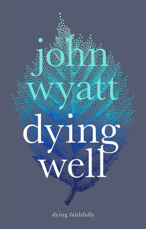 Dying Well: Dying Faithfully cover photo
