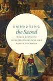 Embodying the Sacred: Women Mystics in Seventeenth-Century Lima cover photo