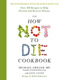 How Not To Die Cookbook, The: 120 Recipes to Help Prevent and Reverse Disease