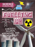 Science is Everywhere: Fuelling Up: Energy, global warming and renewables cover photo