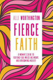 Fierce Faith: A Woman's Guide to Fighting Fear, Wrestling Worry, and Overcoming Anxiety cover photo
