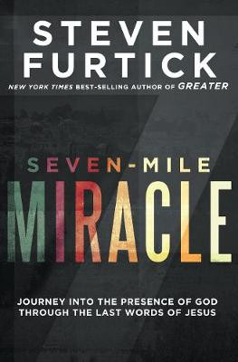 Seven-Mile Miracle: Journey Into the Presence of God Through the Last Words of Jesus cover photo