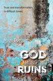 God Among the Ruins: Trust and transformation in difficult times cover photo