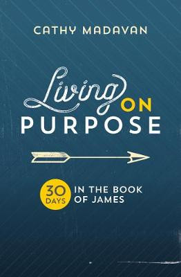 Living on Purpose: 30 Days in the Book of James cover photo