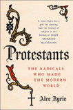 Protestants: The Radicals Who Made the Modern World cover photo