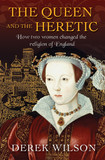 The Queen and the Heretic: How two women changed the religion of England [9780745968827]
