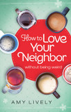 How to Love Your Neighbor Without Being Weird cover photo