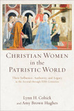 Christian Women in the Patristic World: Their Influence, Authority, and Legacy in the Second Through Fifth Centuries cover photo