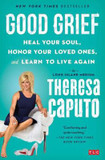 Good Grief: Heal Your Soul, Honor Your Loved Ones, and Learn to Live Again cover photo