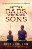 Better Dads, Stronger Sons: How Fathers Can Guide Boys to Become Men of Character cover photo