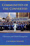 Communities of the Converted: Ukrainians and Global Evangelism cover photo