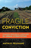 Fragile Conviction: Changing Ideological Landscapes in Urban Kyrgyzstan cover photo