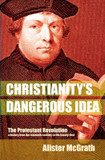 Christianity's Dangerous Idea: The Protestant Revolution - A History from the Sixteenth Century to the Twenty-First cover photo