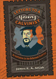 Letters to a Young Calvinist: An Invitation to the Reformed Tradition cover photo