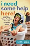 I Need Some Help Here!: Hope for When Your Kids Don't Go According to Plan cover photo