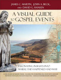 Visual Guide to Gospel Events, A: Fascinating Insights Into Where They Happened and Why cover photo