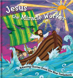 The Jesus Miracle Worker: Amazing Stories from the New Testament cover photo
