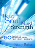 Heart Soul Mind Strength: 50 Creative Worship Ideas for Youth Groups cover photo