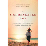 The Unbreakable Boy: A Father's Fear, a Son's Courage, and a Story of Unconditional Love cover photo