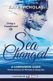 Sea Changed a Companion Guide: Living a Transformed Life: Living a Transformed Life cover photo