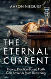 The Eternal Current: How a Practice-Based Faith Can Save Us from Drowning cover photo