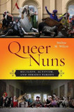 Queer Nuns: Religion, Activism, and Serious Parody cover photo