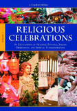 Religious Celebrations [2 Volumes]: An Encyclopedia of Holidays, Festivals, Solemn Observances, and Spiritual Commemorations cover photo