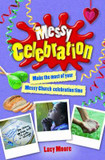 Messy Celebration: Make the Most of Your Messy Church Celebration Time cover photo