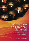 Where Two or Three are Gathered: Themed Resources for Group Worship cover photo