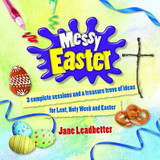 Messy Easter: 3 Complete Sessions and a Treasure Trove of Craft Ideas for Lent, Holy Week and Easter cover photo
