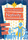 The No-rehearsal Nativity: A Church Nativity Resource with a Difference cover photo