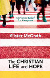 The Christian Life and Hope: Christian Belief for Everyone cover photo