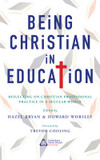Being Christian in Education: Faith Perspectives on Practice and Policy cover photo