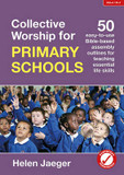 Collective Worship for Primary Schools: 50 Easy-to-Use Bible-Based Outlines for Teaching Essential Life Skills cover photo