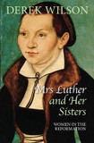 Mrs Luther and Her Sisters: Women in the Reformation cover photo