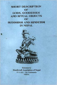 SHORT DESCRIPTION OF GODS, GODDESSES, AND RITUAL OBJECTS OF BUDDHISM & HINDUISM OF NEPAL Book