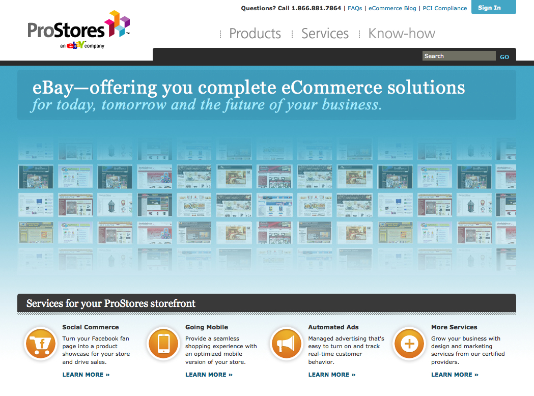 ProStores, an eBay company, official website. eBay—offering you complete eCommerce solutions for today, tomorrow and the future of your business (ok, well maybe not the future after all).