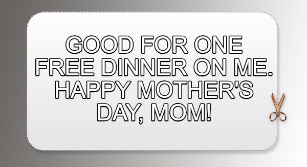 coupon to give to mom for Mothers Day